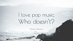 Shirley Manson Quote I love pop music Who doesn t