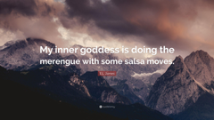 E L James Quote My inner goddess is doing the merengue with some