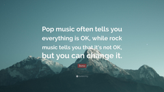 Bono Quote Pop music often tells you everything is OK while
