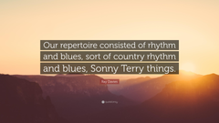 Ray Davies Quote Our repertoire consisted of rhythm and blues