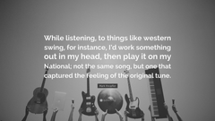 Mark Knopfler Quote While listening to things like western swing
