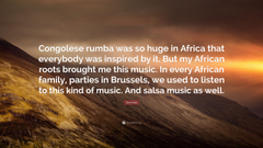 Stromae Quote Congolese rumba was so huge in Africa that everybody