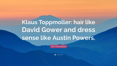 Jon Champion Quote Klaus Toppmoller hair like David Gower and