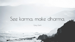 Gary Gach Quote See karma make dharma
