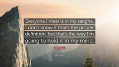 Jeff Bridges Quote Everyone I meet is in my sangha I don t know