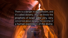 Karen Armstrong Quote There is a danger in monotheism and it s
