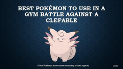 The best Pokémon to use in a gym battle against Clefable