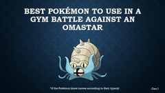 The best Pokémon to use in a gym battle against Omastar