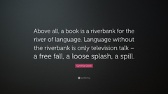 Cynthia Ozick Quote Above all a book is a riverbank for the river