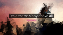 Shaquille O Neal Quote I m a mama s boy above all