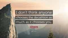 Bryan Clay Quote I don t think anyone chooses the decathlon as
