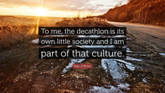 Dan O Brien Quote To me the decathlon is its own little society