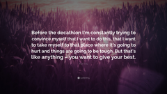 Bryan Clay Quote Before the decathlon I m constantly trying to