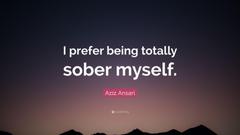 Aziz Ansari Quote I prefer being totally sober myself
