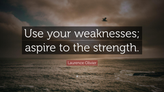 Laurence Olivier Quote Use your weaknesses aspire to the strength