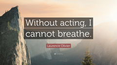 Laurence Olivier Quote Without acting I cannot breathe