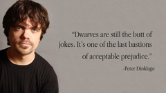 Not only is Peter Dinklage a great actor but he is such an