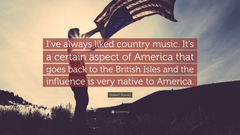 Robert Duvall Quote I ve always liked country music It s a