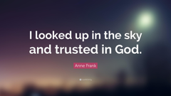 Anne Frank Quote I looked up in the sky and trusted in God