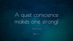 Anne Frank Quote A quiet conscience makes one strong