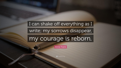 Anne Frank Quote I can shake off everything as I write my sorrows