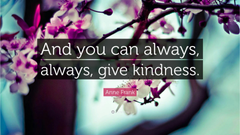 Anne Frank Quote And you can always always give kindness