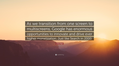 Larry Page Quote As we transition from one screen to multiscreens