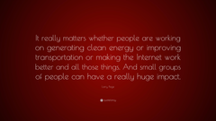 Larry Page Quote It really matters whether people are working on
