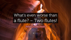 Wolfgang Amadeus Mozart Quote What s even worse than a flute