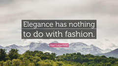 Karl Lagerfeld Quote Elegance has nothing to do with fashion