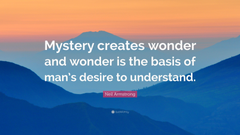 Neil Armstrong Quote Mystery creates wonder and wonder is the