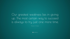 Thomas A Edison Quote Our greatest weakness lies in giving up