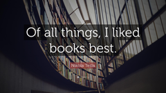 Nikola Tesla Quote Of all things I liked books best
