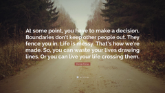 Shonda Rhimes Quote At some point you have to make a decision