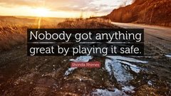 Shonda Rhimes Quote Nobody got anything great by playing it safe