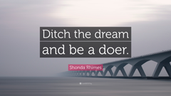 Shonda Rhimes Quote Ditch the dream and be a doer