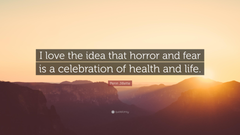 Penn Jillette Quote I love the idea that horror and fear is a