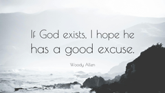 Woody Allen Quote If God exists I hope he has a good excuse