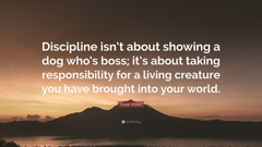 Cesar Millan Quote Discipline isn t about showing a dog who s boss