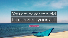 Steve Harvey Quote You are never too old to reinvent yourself