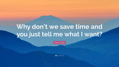 Chris Noth Quote Why don t we save time and you just tell