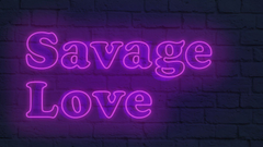 Savage love if somebody if somebody try to finish the lyrics in the comments