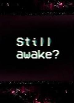 Still awake No because im dying