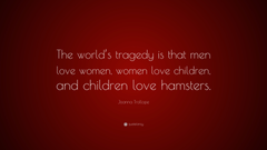 Joanna Trollope Quote The world s tragedy is that men love women